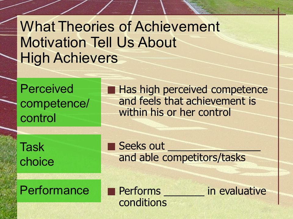 Has high perceived competence and feels that achievement is within his or her control Perceived competence/ control Seeks out ________________ and abl