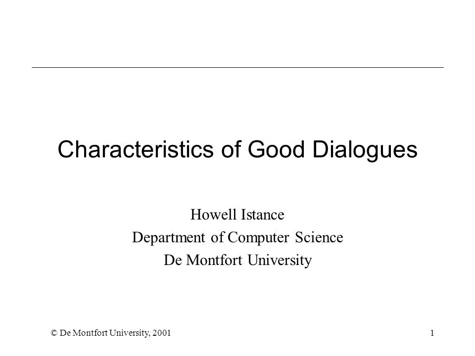 © De Montfort University, 20011 Characteristics of Good Dialogues Howell Istance Department of Computer Science De Montfort University