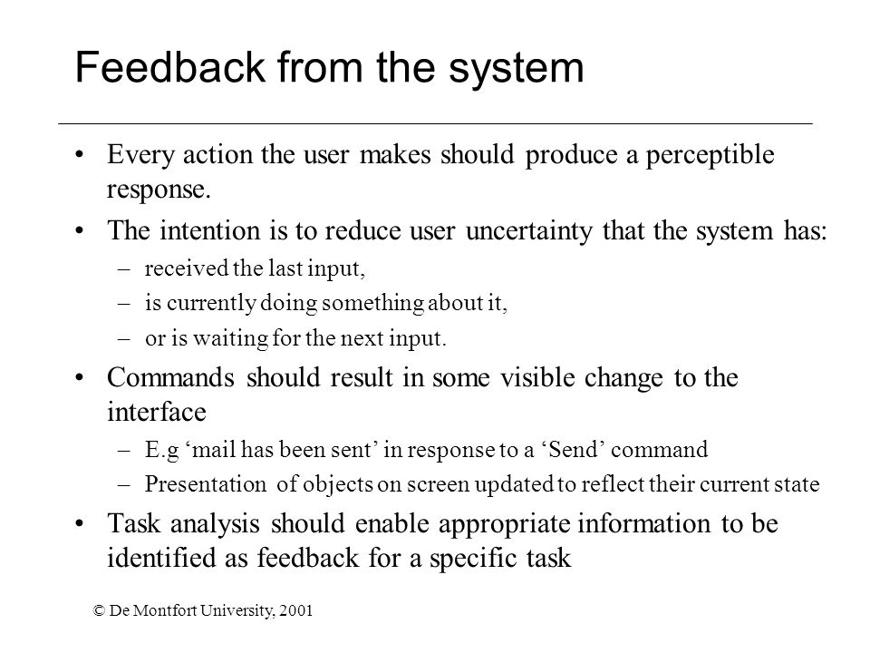 © De Montfort University, 2001 Feedback from the system Every action the user makes should produce a perceptible response.