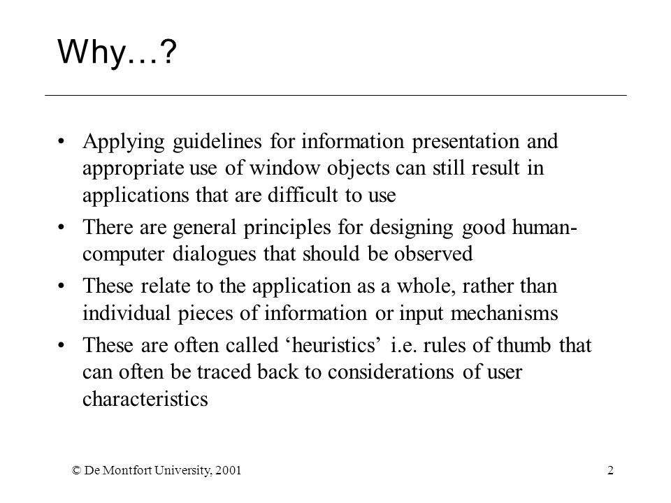 © De Montfort University, 20012 Why…? Applying guidelines for information presentation and appropriate use of window objects can still result in appli