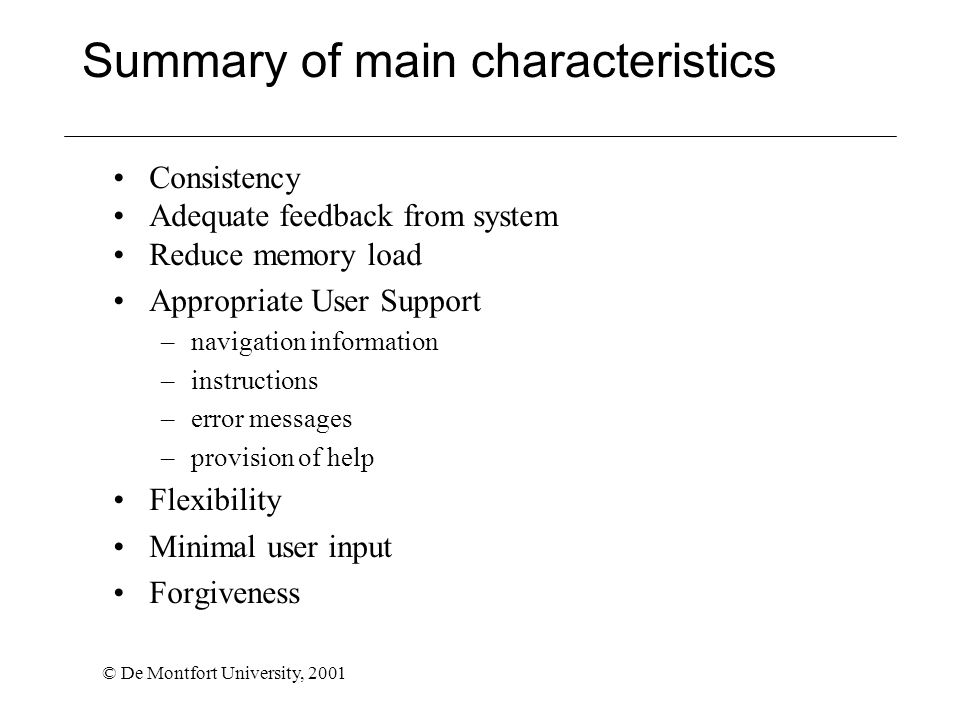 © De Montfort University, 2001 Summary of main characteristics Consistency Adequate feedback from system Reduce memory load Appropriate User Support –