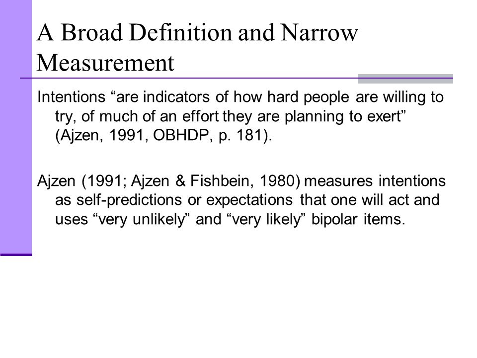 "A Broad Definition and Narrow Measurement Intentions ""are indicators of how hard people are willing to try, of much of an effort they are planning to"