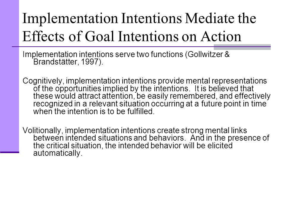 Implementation Intentions Mediate the Effects of Goal Intentions on Action Implementation intentions serve two functions (Gollwitzer & Brandstätter, 1