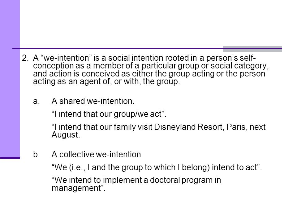 "2.A ""we-intention"" is a social intention rooted in a person's self- conception as a member of a particular group or social category, and action is con"