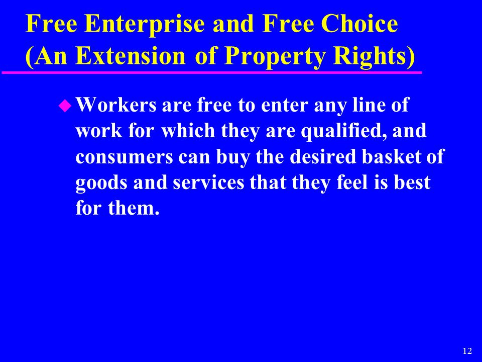 12 Free Enterprise and Free Choice (An Extension of Property Rights) u Workers are free to enter any line of work for which they are qualified, and co