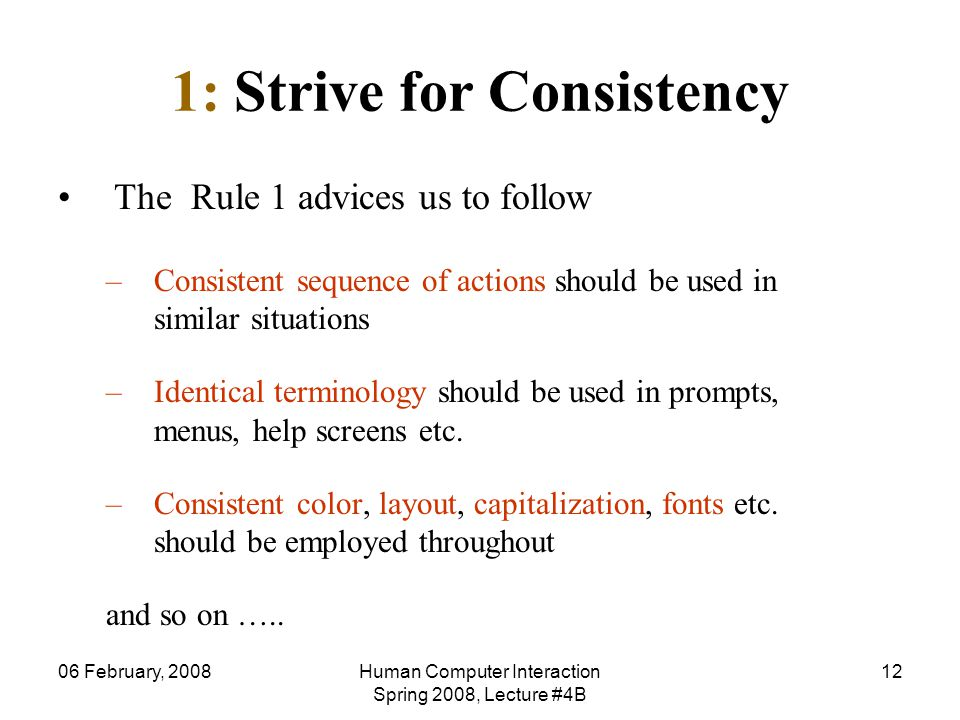 06 February, 2008Human Computer Interaction Spring 2008, Lecture #4B 12 1: Strive for Consistency The Rule 1 advices us to follow –Consistent sequence