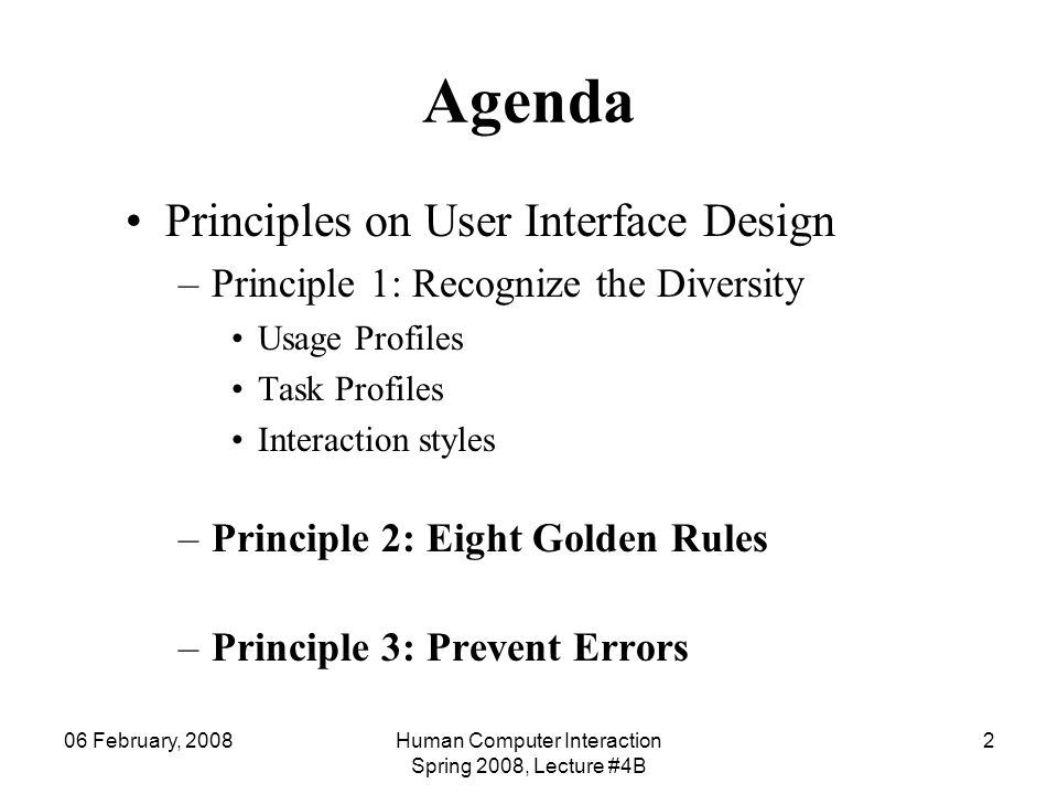 06 February, 2008Human Computer Interaction Spring 2008, Lecture #4B 2 Agenda Principles on User Interface Design –Principle 1: Recognize the Diversit
