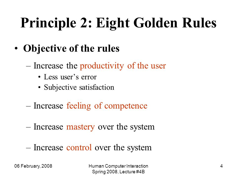 06 February, 2008Human Computer Interaction Spring 2008, Lecture #4B 4 Principle 2: Eight Golden Rules Objective of the rules –Increase the productivi