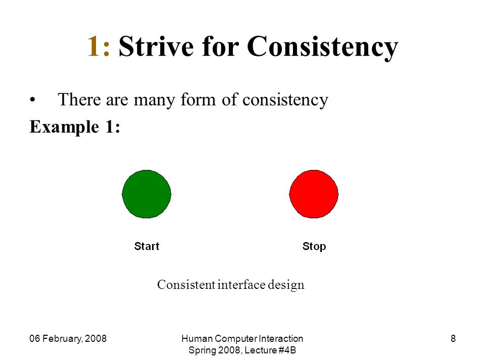 06 February, 2008Human Computer Interaction Spring 2008, Lecture #4B 8 1: Strive for Consistency There are many form of consistency Example 1: Consist