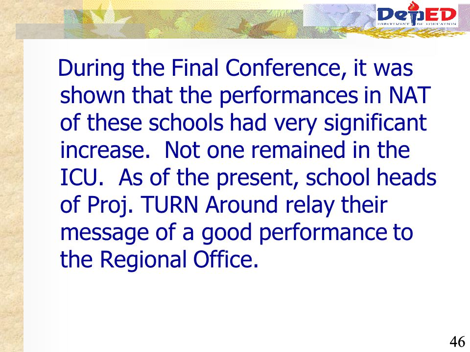 46 During the Final Conference, it was shown that the performances in NAT of these schools had very significant increase. Not one remained in the ICU.