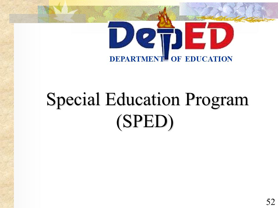 52 OF EDUCATIONDEPARTMENT Special Education Program (SPED) Special Education Program (SPED)