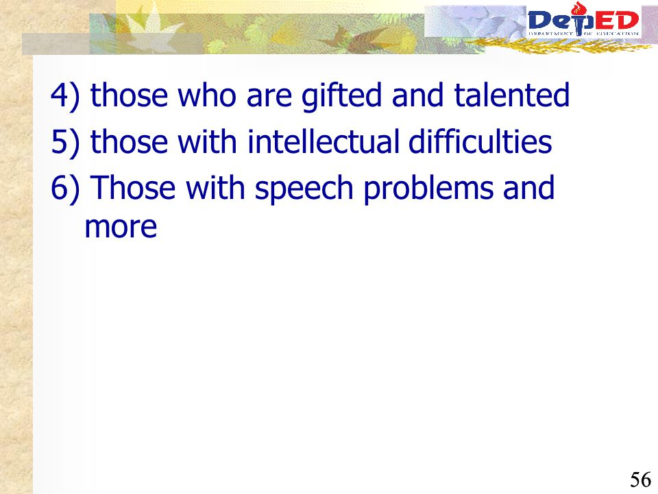 56 4) those who are gifted and talented 5) those with intellectual difficulties 6) Those with speech problems and more