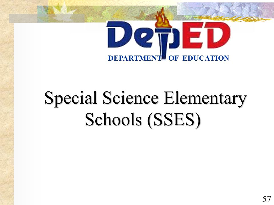 57 OF EDUCATIONDEPARTMENT Special Science Elementary Schools (SSES) Special Science Elementary Schools (SSES)