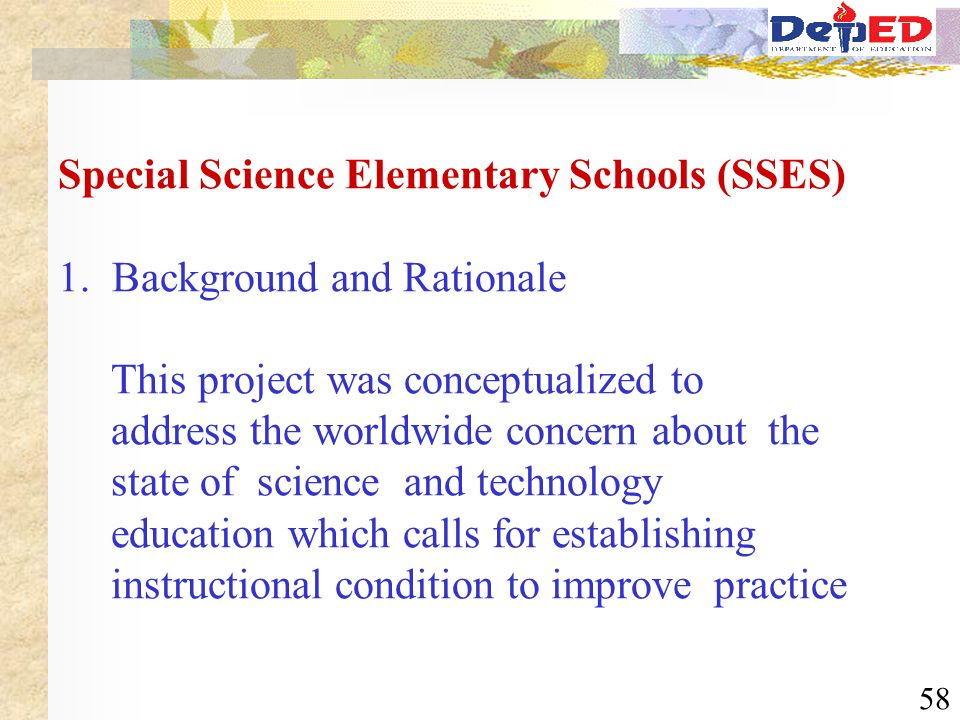 58 Special Science Elementary Schools (SSES) 1. Background and Rationale This project was conceptualized to address the worldwide concern about the st