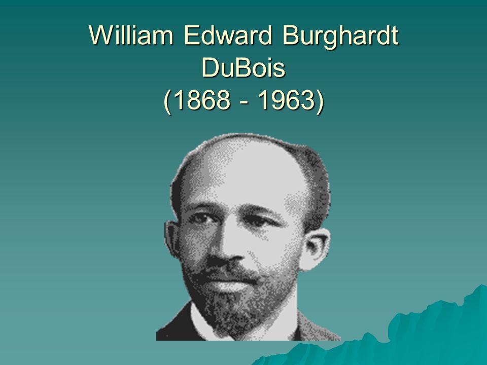 William Edward Burghardt DuBois (1868 - 1963)