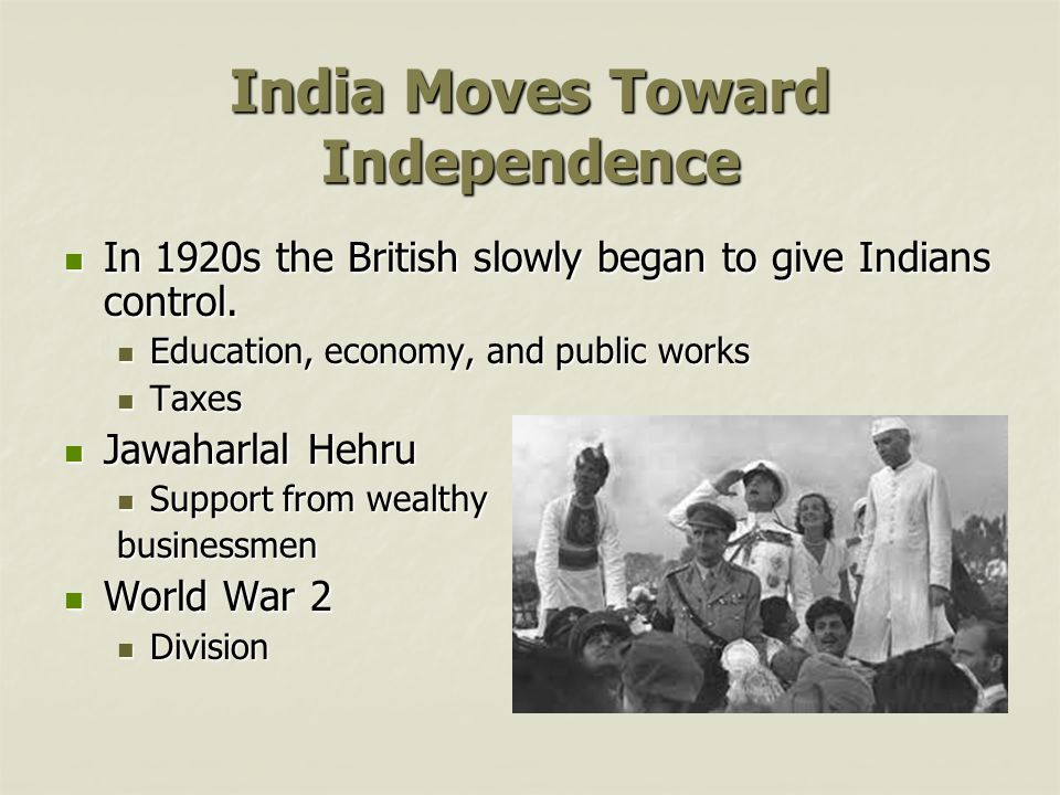 India Moves Toward Independence In 1920s the British slowly began to give Indians control.