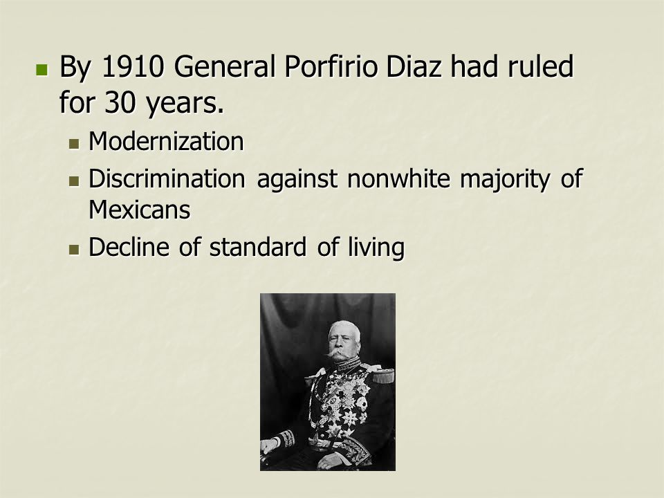 By 1910 General Porfirio Diaz had ruled for 30 years.