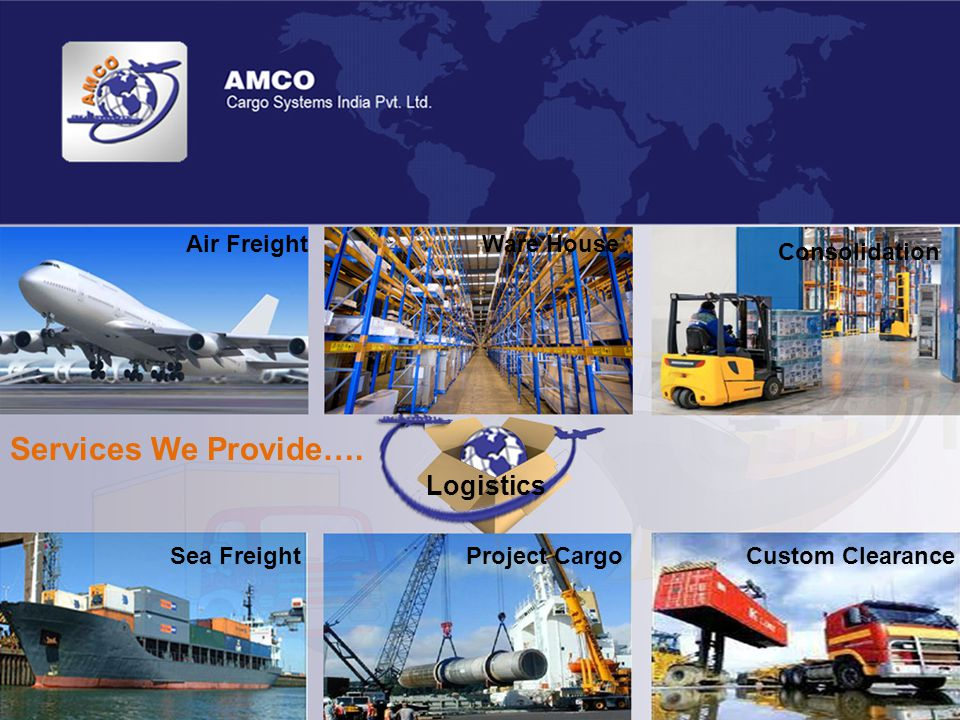 Air Freight Sea Freight Ware House Logistics Consolidation Project CargoCustom Clearance Services We Provide….