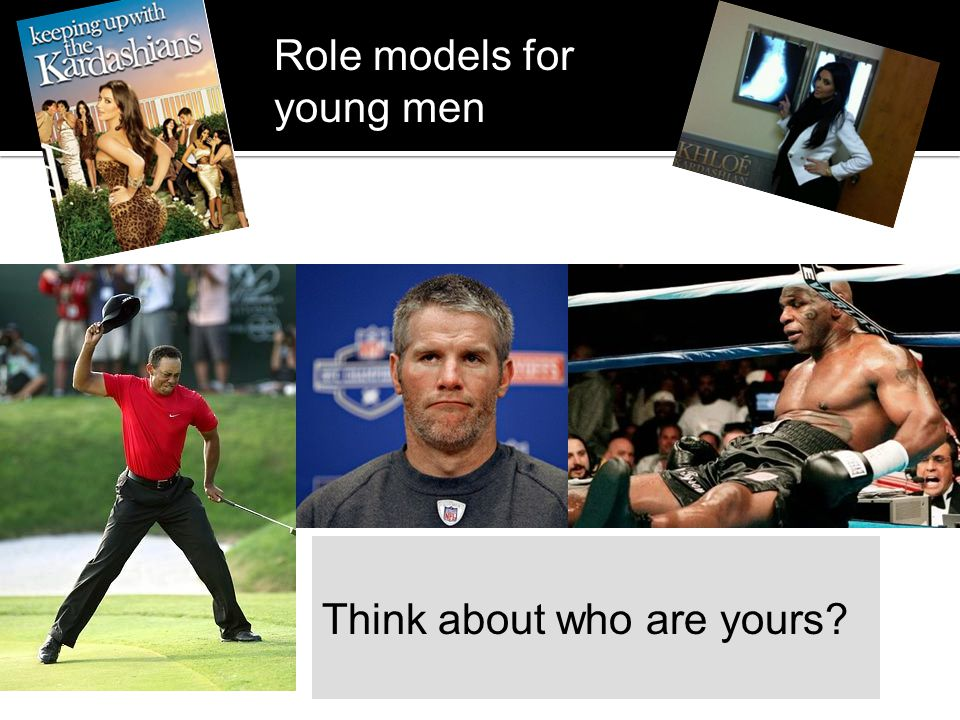 Think about who are yours? Role models for young men