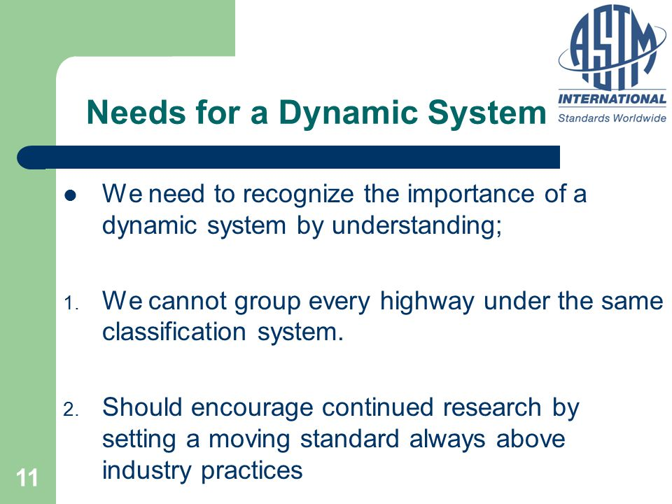 11 Needs for a Dynamic System We need to recognize the importance of a dynamic system by understanding; 1. We cannot group every highway under the sam