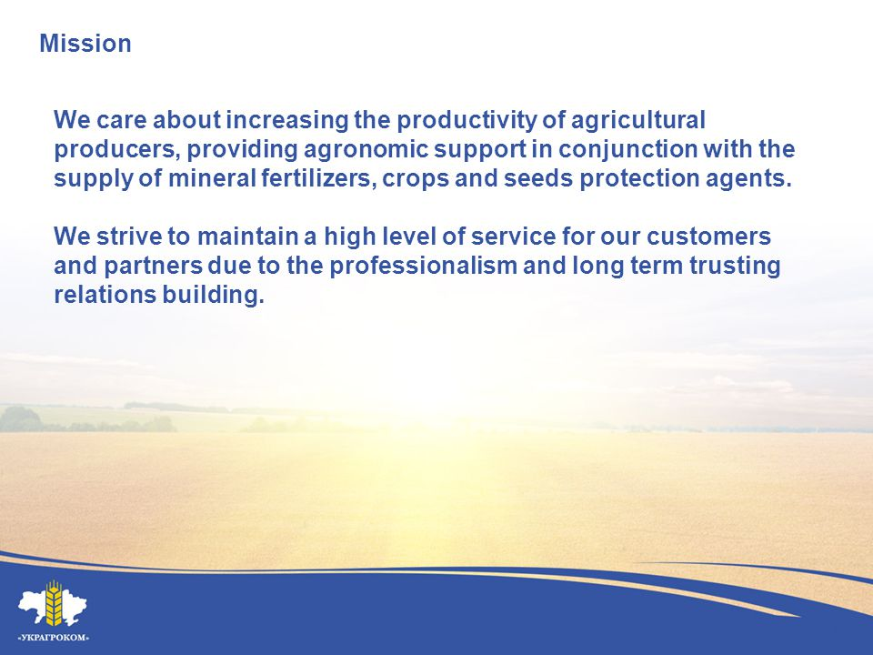 Our Customers Ukragrokom Company policy is aimed to fulfill obligations concerning terms and high quality of the products supplied and services provided, as well as to build the long-term partnership with agricultural producers.