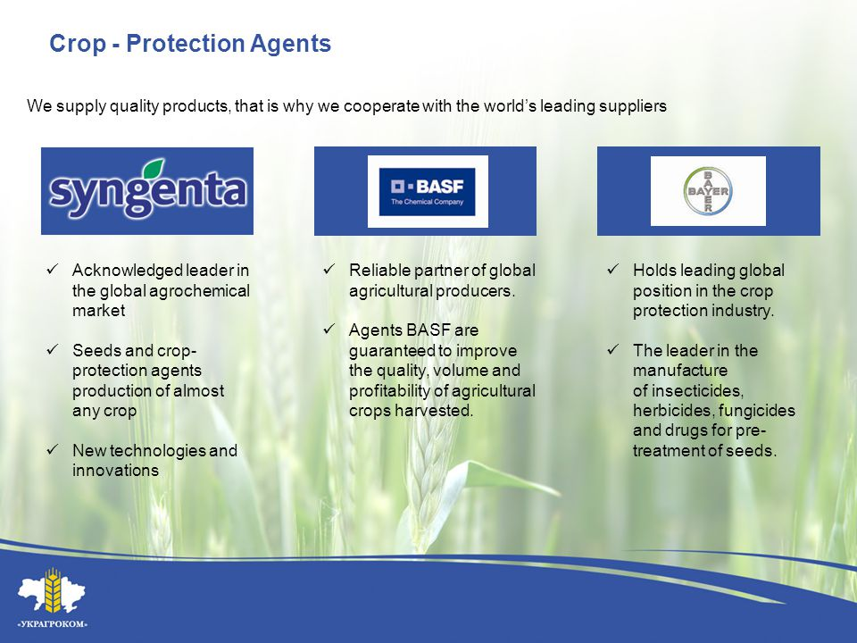 Crop - Protection Agents BASFBAYER We supply quality products, that is why we cooperate with the world's leading suppliers Acknowledged leader in the