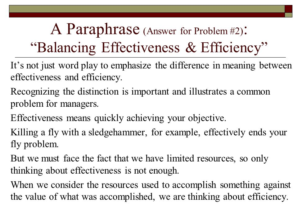 A Paraphrase (Answer for Problem #2) : Balancing Effectiveness & Efficiency It's not just word play to emphasize the difference in meaning between effectiveness and efficiency.