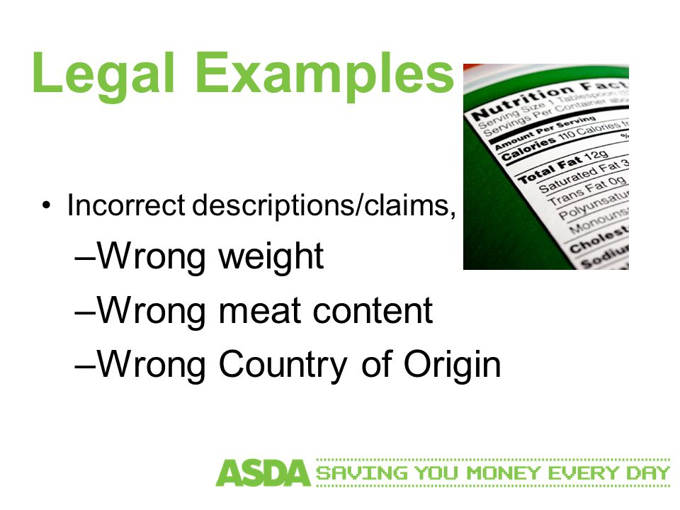 Legal Examples Incorrect descriptions/claims, e.g: –Wrong weight –Wrong meat content –Wrong Country of Origin