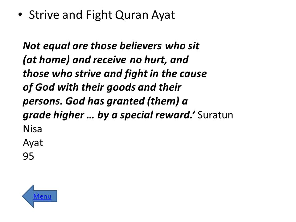 Strive and Fight Quran Ayat Not equal are those believers who sit (at home) and receive no hurt, and those who strive and fight in the cause of God wi