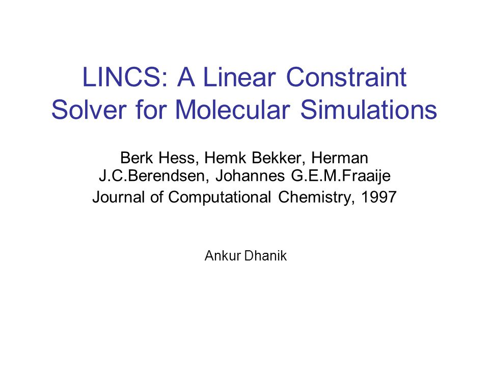 LINCS: A Linear Constraint Solver for Molecular Simulations Berk Hess, Hemk Bekker, Herman J.C.Berendsen, Johannes G.E.M.Fraaije Journal of Computatio