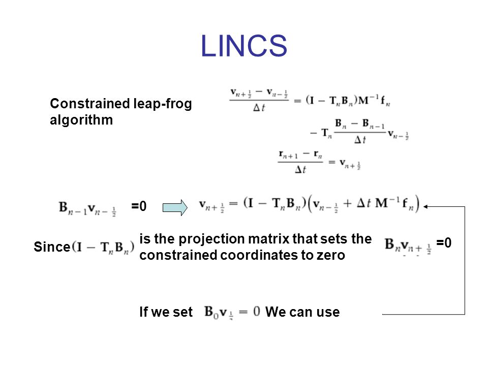 LINCS Constrained leap-frog algorithm =0 is the projection matrix that sets the constrained coordinates to zero Since =0 If we setWe can use