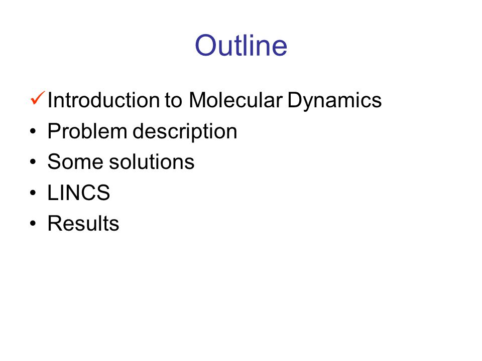 Outline Introduction to Molecular Dynamics Problem description Some solutions LINCS Results