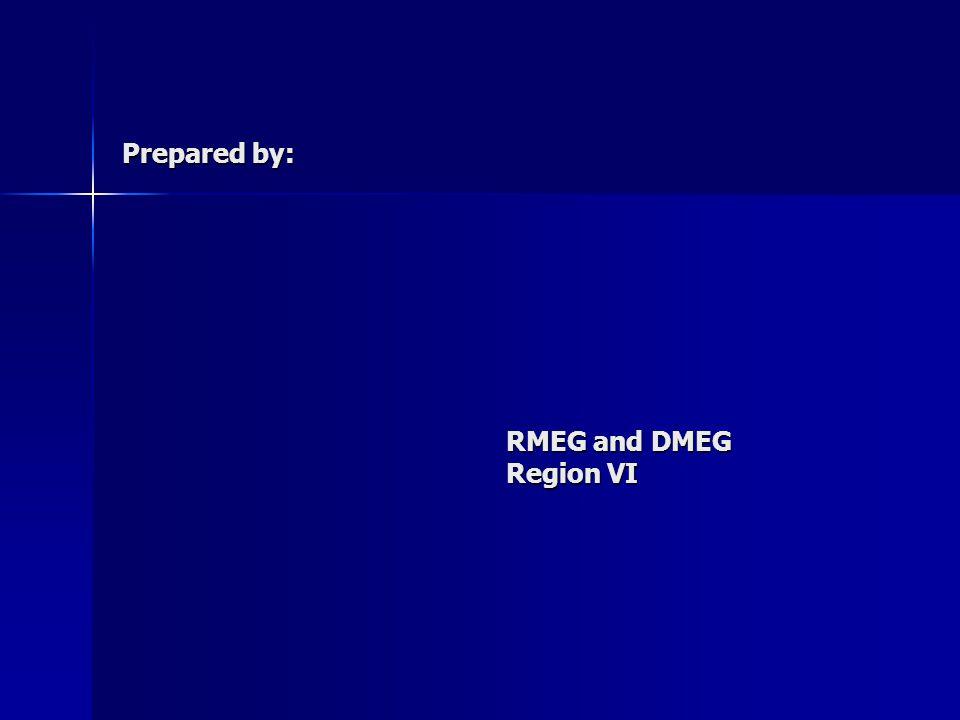 Prepared by: RMEG and DMEG Region VI Prepared by: RMEG and DMEG Region VI