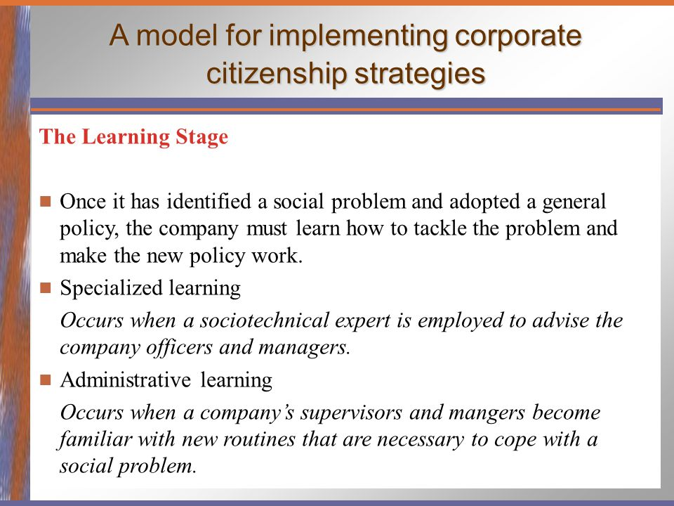A model for implementing corporate citizenship strategies The Learning Stage Once it has identified a social problem and adopted a general policy, the