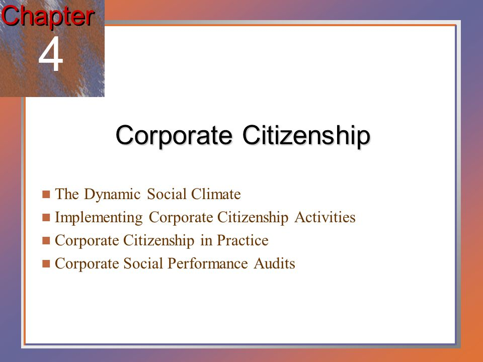 Corporate citizenship Refers to businesses acting responsibly toward their stakeholders.