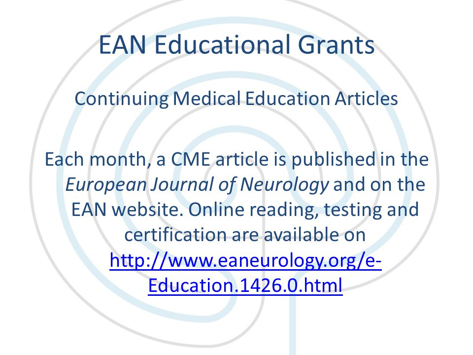 EAN Educational Grants Continuing Medical Education Articles Each month, a CME article is published in the European Journal of Neurology and on the EAN website.