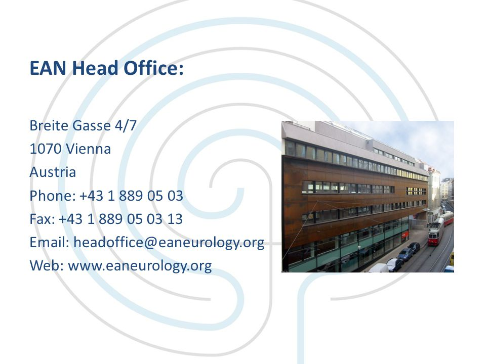 EAN Head Office: Breite Gasse 4/7 1070 Vienna Austria Phone: +43 1 889 05 03 Fax: +43 1 889 05 03 13 Email: headoffice@eaneurology.org Web: www.eaneurology.org