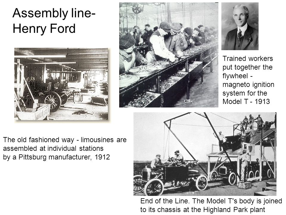 Assembly line- Henry Ford The old fashioned way - limousines are assembled at individual stations by a Pittsburg manufacturer, 1912 End of the Line.
