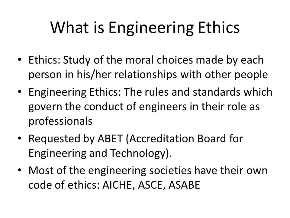 What is Engineering Ethics Ethics: Study of the moral choices made by each person in his/her relationships with other people Engineering Ethics: The r