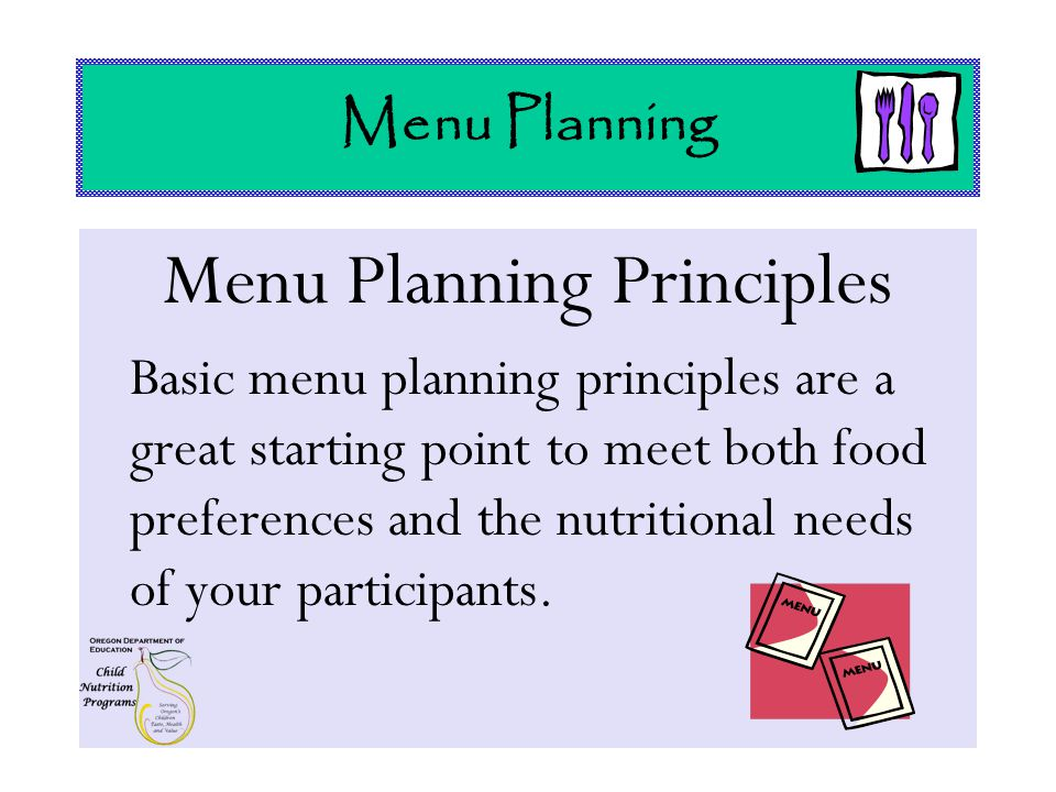 Cycle Menus Benefits of Cycle Menus: Decrease time planning menus Help organize your planning / shopping Standardize the meals / portion sizes Help in evaluating your meal service Helps to control food costs