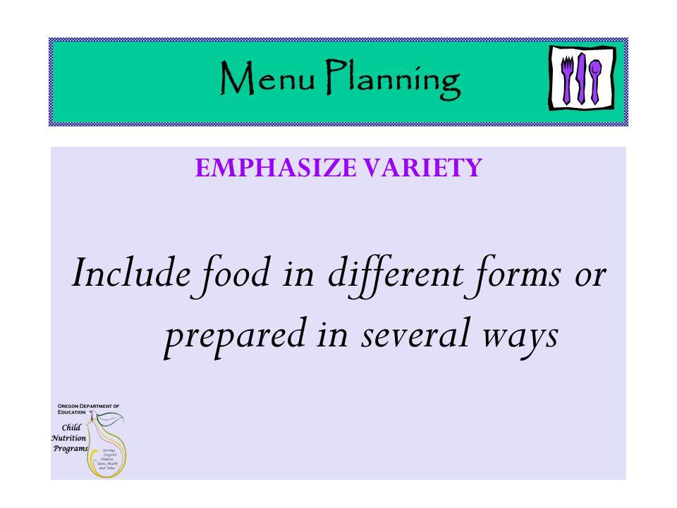 Menu Planning EMPHASIZE VARIETY Example: Broccoli Ways to prepare: rawsteamedboiled sautéedbroiledblanched Ways to use: saladgarlic or gingerquiche souffléw/sesame seedspasta