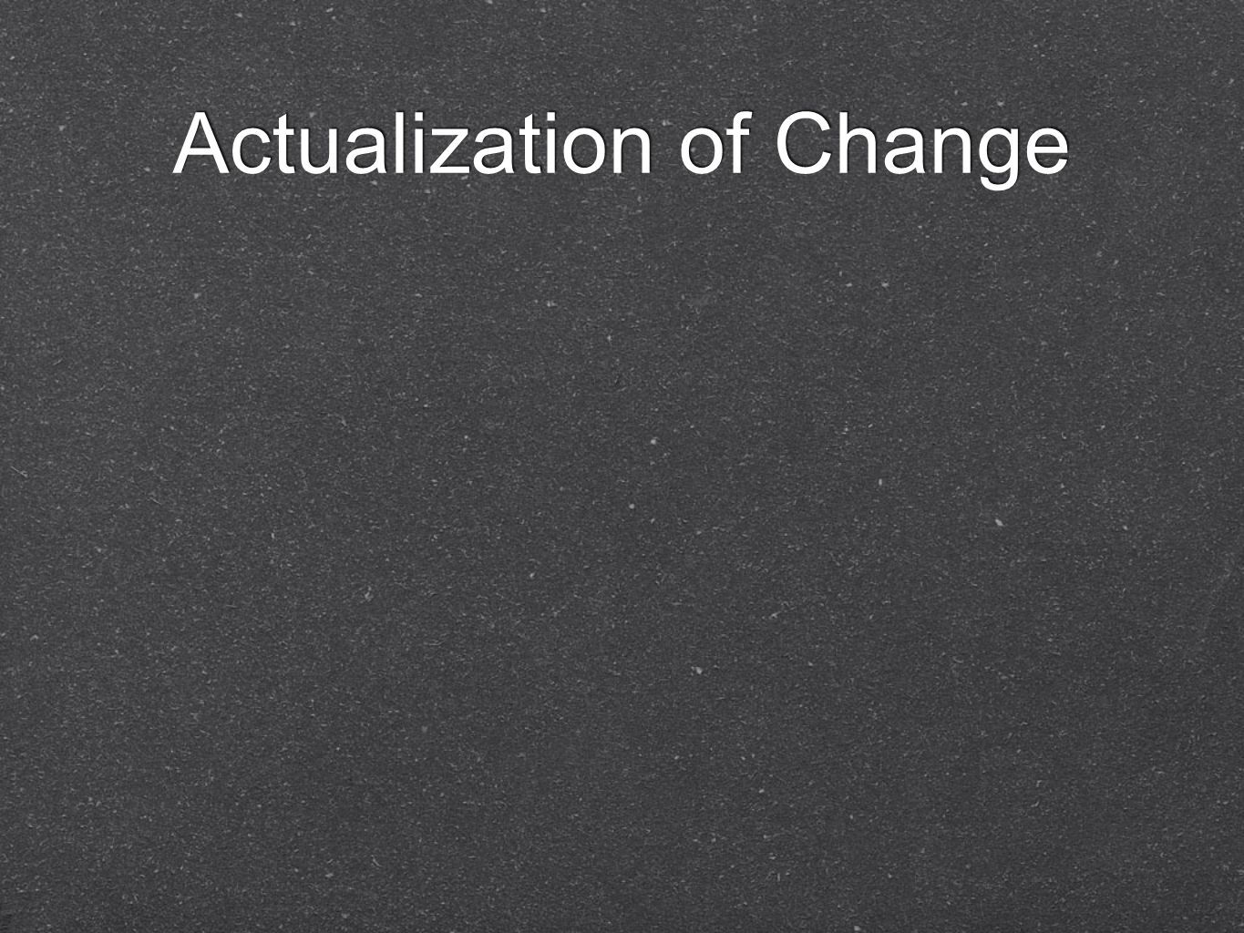 Actualization of Change