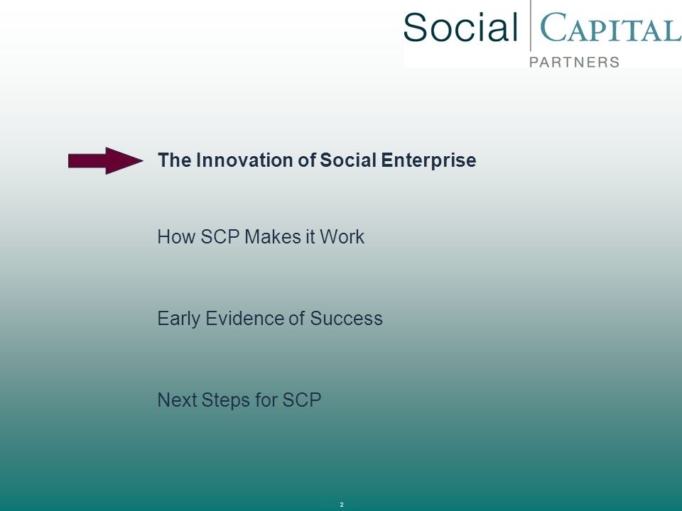 2 The Innovation of Social Enterprise How SCP Makes it Work Next Steps for SCP Early Evidence of Success