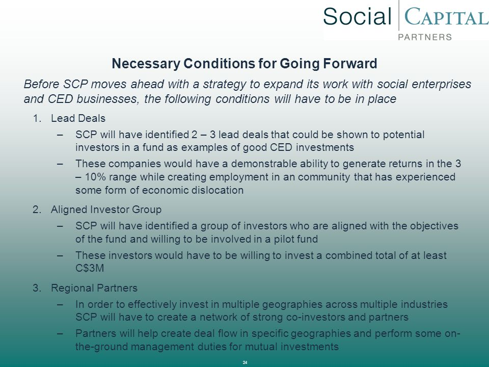 24 Necessary Conditions for Going Forward 1.Lead Deals –SCP will have identified 2 – 3 lead deals that could be shown to potential investors in a fund