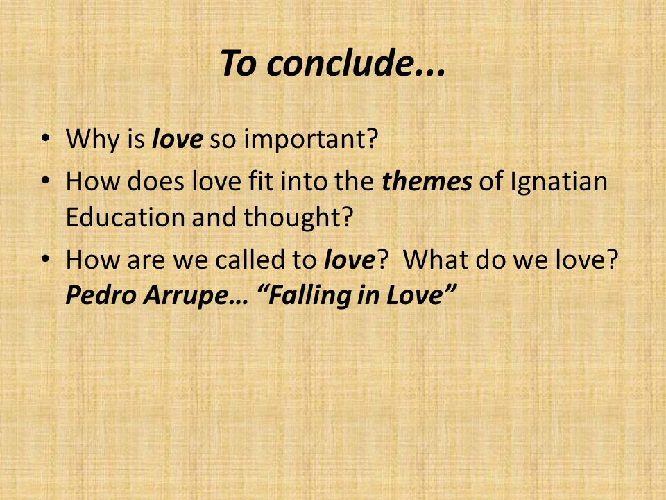 To conclude...Why is love so important.