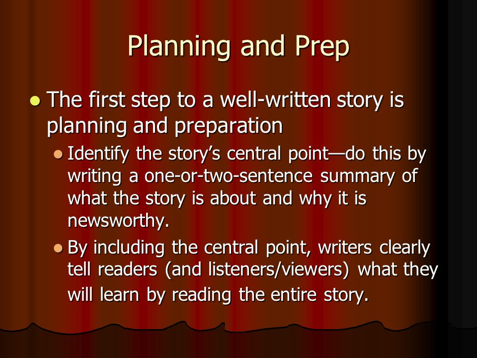 Planning and Prep Story outlines—Reporters review their notes and other materials they have gathered before they start writing.