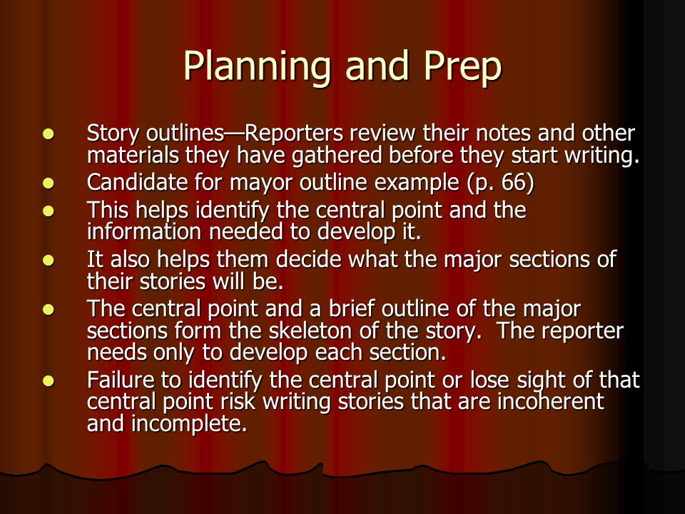 Planning and Prep Story outlines—Reporters review their notes and other materials they have gathered before they start writing. Story outlines—Reporte