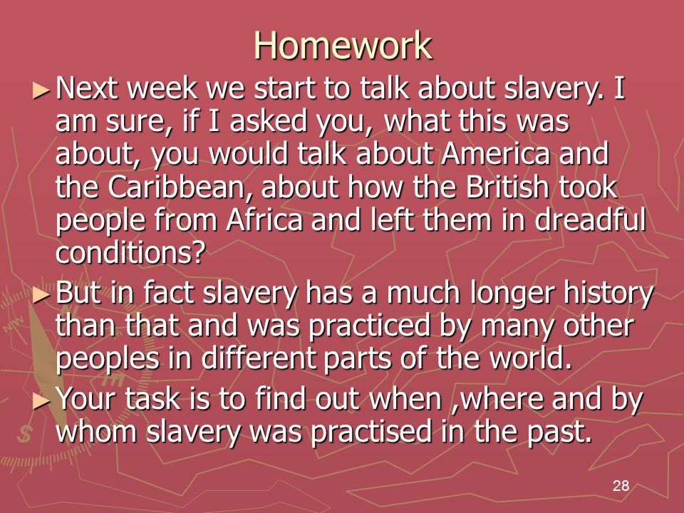 28 Homework ► Next week we start to talk about slavery.