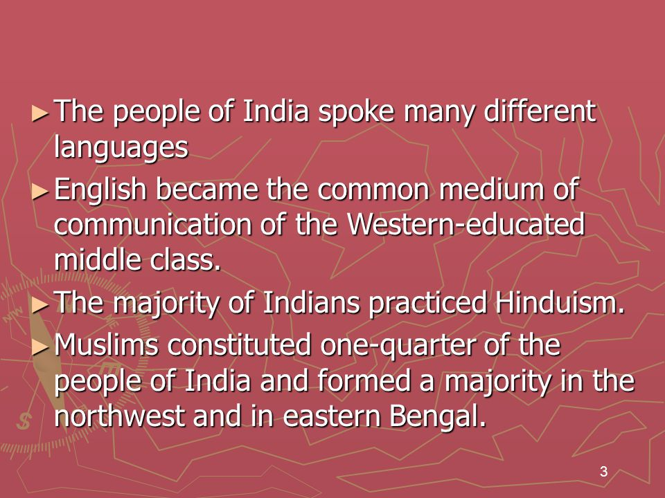 3 ► The people of India spoke many different languages ► English became the common medium of communication of the Western-educated middle class.
