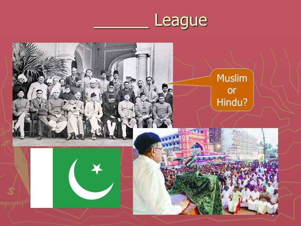 7 ______ League Muslim or Hindu